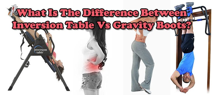 What Is The Difference Between Inversion Table Vs Gravity Boots